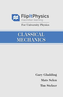 FlipItPhysics for University Physics: Classical Mechanics (Volume One) by Tim Stelzer; Mats Selen; Gary Gladding - First Edition, 2016 from Macmillan Student Store