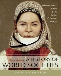 History of World Societies, Concise, Combined Volume by Merry E. Wiesner-Hanks; Patricia Buckley Ebrey; Roger B. Beck; Jerry Dávila; Clare Haru Crowston; John P. McKay - Eleventh Edition, 2018 from Macmillan Student Store