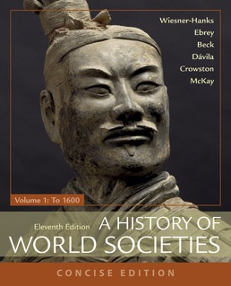 History of World Societies, Concise, Volume 1 by Merry E. Wiesner-Hanks; Patricia Buckley Ebrey; Roger B. Beck; Jerry Dávila; Clare Haru Crowston; John P. McKay - Eleventh Edition, 2018 from Macmillan Student Store