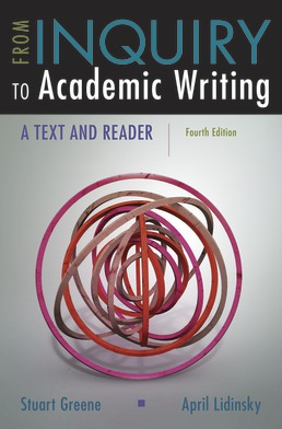From Inquiry to Academic Writing: A Text and Reader by Stuart Greene; April Lidinsky - Fourth Edition, 2018 from Macmillan Student Store