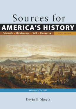 Sources for America's History, Volume 1: To 1877 by Rebecca Edwards; Eric  Hinderaker; Robert O. Self; James A. Henretta; Kevin B. Sheets - Ninth Edition, 2018 from Macmillan Student Store