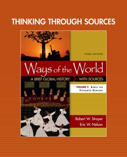 Thinking through Sources for Ways of the World, Volume 2 by Robert W. Strayer; Eric W. Nelson - Third Edition, 2016 from Macmillan Student Store