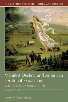 Manifest Destiny and American Territorial Expansion by Amy S. Greenberg - Second Edition, 2018 from Macmillan Student Store