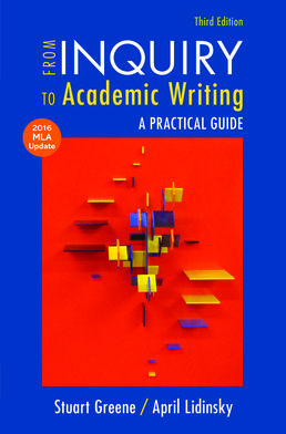 From Inquiry to Academic Writing with 2016 MLA Update by Stuart Greene; April Lidinsky - Third Edition, 2015 from Macmillan Student Store