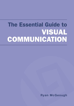 Essential Guide to Visual Communication by Ryan McGeough - First Edition, 2019 from Macmillan Student Store