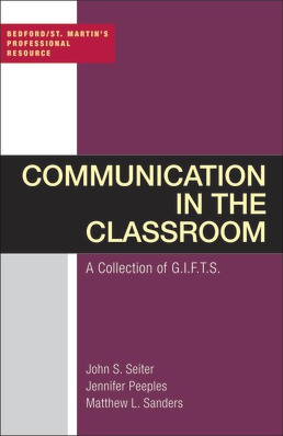 Communication in the Classroom: A Collection of GIFTS by John Seiter; Jennifer Peeples; Matthew Sanders - First Edition, 2018 from Macmillan Student Store