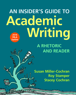 Insider's Guide to Academic Writing: A Rhetoric and Reader, 2016  MLA Update Edition by Susan Miller-Cochran; Roy Stamper; Stacey Cochran - First Edition, 2016 from Macmillan Student Store
