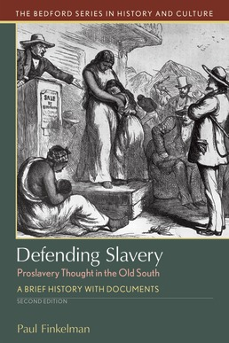 Defending Slavery: Proslavery Thought in the Old South by Paul Finkelman - Second Edition, 2020 from Macmillan Student Store