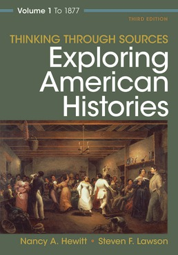 Thinking Through Sources for Exploring American Histories Volume 1 by Nancy A. Hewitt; Steven F. Lawson - Third Edition, 2019 from Macmillan Student Store