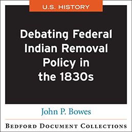 Debating Federal Indian Removal Policy in the 1830s-U.S. by John P. Bowes - First Edition, 2016 from Macmillan Student Store