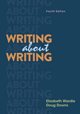 Writing about Writing by Elizabeth Wardle; Douglas Downs - Fourth Edition, 2020 from Macmillan Student Store