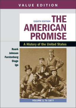 American Promise, Value Edition, Volume 1 by James L. Roark; Michael P. Johnson; Francois Furstenberg; Sarah Stage; Sarah Igo - Eighth Edition, 2020 from Macmillan Student Store