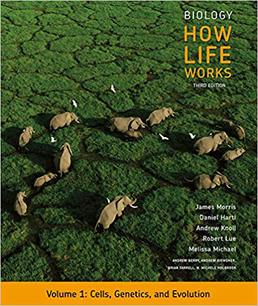 Biology: How Life Works, Volume 1 by James Morris; Daniel Hartl; Andrew Knoll; Robert Lue; Melissa Michael; Andrew Berry; Andrew Biewener; Brian Farrell; N. Michele Holbrook; Jean Heitz; Mark Hens; John Merrill; Randall Phillis; Debra Pires; Elena Lozovsky; Jessica Liu - Third Edition, 2019 from Macmillan Student Store