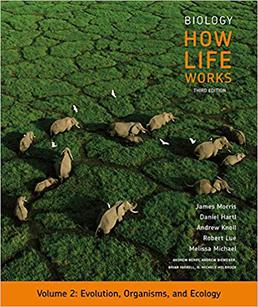 Biology: How Life Works, Volume 2 by James Morris; Daniel Hartl; Andrew Knoll; Robert Lue; Melissa Michael; Andrew Berry; Andrew Biewener; Brian Farrell; N. Michele Holbrook; Jean Heitz; Mark Hens; John Merrill; Randall Phillis; Debra Pires - Third Edition, 2019 from Macmillan Student Store