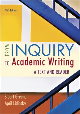 From Inquiry to Academic Writing: A Text and Reader by Stuart Greene; April Lidinsky - Fifth Edition, 2021 from Macmillan Student Store