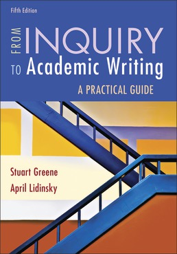 From Inquiry to Academic Writing: A Practical Guide by Stuart Greene; April Lidinsky - Fifth Edition, 2021 from Macmillan Student Store