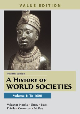 A History of World Societies, Value Edition, Volume 1 by Merry E. Wiesner-Hanks; Patricia Buckley Ebrey; Roger B. Beck; Jerry Davila; Clare Haru Crowston; John P. McKay - Twelfth Edition, 2021 from Macmillan Student Store