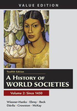 A History of World Societies, Value Edition, Volume 2 by Merry E. Wiesner-Hanks; Patricia Buckley Ebrey; Roger B. Beck; Jerry Davila; Clare Haru Crowston; John P. McKay - Twelfth Edition, 2021 from Macmillan Student Store