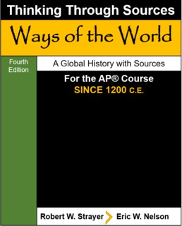 Thinking Through Sources for Ways of the World: A Global History with Sources for the AP® World History Modern Course by Robert W. Strayer; Eric W. Nelson - Fourth Edition, 2020 from Macmillan Student Store