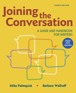 Joining the Conversation: A Guide and Handbook for Writers with 2020 APA Update by Mike Palmquist; Barbara Wallraff - Fourth Edition, 2020 from Macmillan Student Store