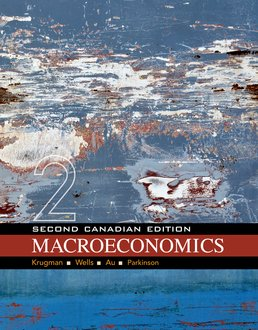 Macroeconomics: Canadian Edition by Paul Krugman; Robin Wells; Iris Au; Jack Parkinson - Second Edition, 2014 from Macmillan Student Store