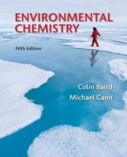Environmental Chemistry by Colin Baird; Michael Cann - Fifth Edition, 2012 from Macmillan Student Store