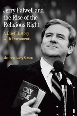 Jerry Falwell and the Rise of the Religious Right by Matthew Avery Sutton - First Edition, 2013 from Macmillan Student Store