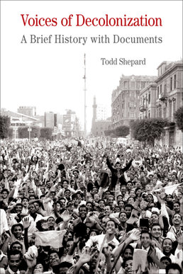 Voices of Decolonization by Todd Shepard - First Edition, 2015 from Macmillan Student Store