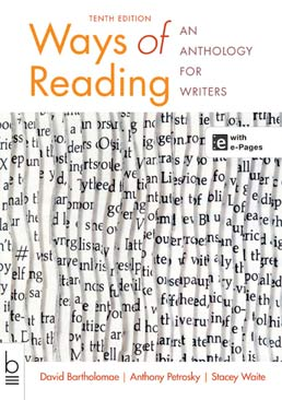 Ways of Reading by David Bartholomae; Anthony Petrosky; Stacey Waite - Tenth Edition, 2014 from Macmillan Student Store