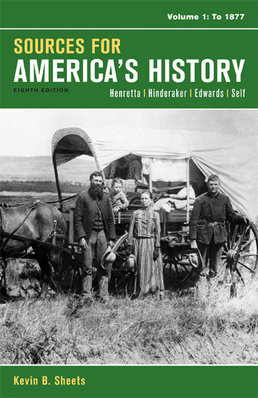 Sources for America's History, Volume 1: To 1877 by James A. Henretta; Eric Hinderaker; Rebecca Edwards; Robert O. Self - Eighth Edition, 2014 from Macmillan Student Store