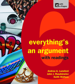 Everything's An Argument with Readings, High School Version by Andrea A. Lunsford; John J. Ruszkiewicz; Keith Walters - Sixth Edition, 2013 from Macmillan Student Store
