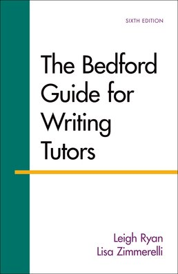 Bedford Guide for Writing Tutors by Leigh Ryan; Lisa Zimmerelli - Sixth Edition, 2016 from Macmillan Student Store