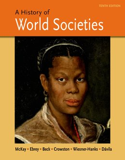 History of World Societies, Combined Volume by John P. McKay; Patricia Buckley Ebrey; Roger B. Beck; Clare Haru Crowston; Merry E. Wiesner-Hanks; Jerry Davila - Tenth Edition, 2015 from Macmillan Student Store