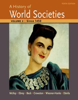 History of World Societies, Volume 2 by John P. McKay;  Patricia Buckley Ebrey; Roger B. Beck; Clare Haru Crowston; Merry E. Wiesner-Hanks; Jerry Davila - Tenth Edition, 2015 from Macmillan Student Store