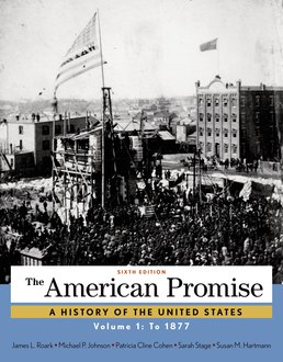 American Promise, Volume 1 by James L. Roark; Michael P. Johnson; Patricia Cline Cohen; Sarah Stage; Susan Hartmann - Sixth Edition, 2015 from Macmillan Student Store
