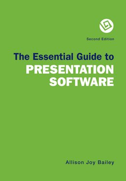 Essential Guide to Presentation Software by Allison Joy Bailey; Rob Patterson - Second Edition, 2015 from Macmillan Student Store