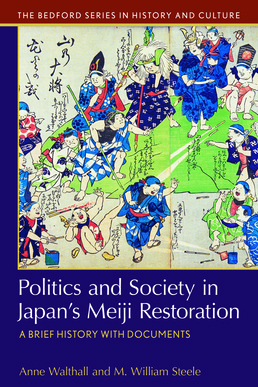 Politics and Society in Japan's Meiji Restoration by Anne Walthall; M. William Steele - First Edition, 2017 from Macmillan Student Store