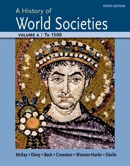 History of World Societies Volume A: To 1500 by John P. McKay; Bennett D. Hill; John Buckler; Patricia Buckley Ebrey; Roger B. Beck; Clare Haru Crowston; Merry E. Wiesner-Hanks; Jerry Davila - Tenth Edition, 2015 from Macmillan Student Store