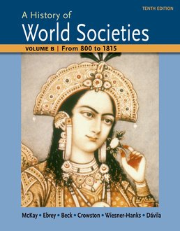 A History of World Societies Volume B: From 800 to 1815 by John P. McKay; Bennett D. Hill; John Buckler; Patricia Buckley Ebrey; Roger B. Beck; Clare Haru Crowston; Merry E. Wiesner-Hanks; Jerry Davila - Tenth Edition, 2015 from Macmillan Student Store