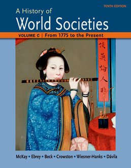 History of World Societies Volume C: 1775 to the Present by John P. McKay; Bennett D. Hill; John Buckler; Patricia Buckley Ebrey; Roger B. Beck; Clare Haru Crowston; Merry E. Wiesner-Hanks; Jerry Davila - Tenth Edition, 2015 from Macmillan Student Store
