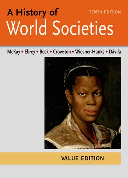 History of World Societies Value, Combined Volume by John P. McKay; Patricia Buckley Ebrey; Roger B. Beck; Clare Haru Crowston; Merry E. Wiesner-Hanks; Jerry Davila - Tenth Edition, 2015 from Macmillan Student Store