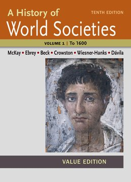 History of World Societies Value, Volume I: To 1600 by John P. McKay; Patricia Buckley Ebrey; Roger B. Beck; Clare Haru Crowston; Merry E. Wiesner-Hanks; Jerry Davila - Tenth Edition, 2015 from Macmillan Student Store