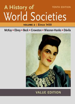 History of World Societies Value, Volume II:Since 1450 by John P. McKay; Patricia Buckley Ebrey; Roger B. Beck; Clare Haru Crowston; Merry E. Wiesner-Hanks; Jerry Davila - Tenth Edition, 2015 from Macmillan Student Store