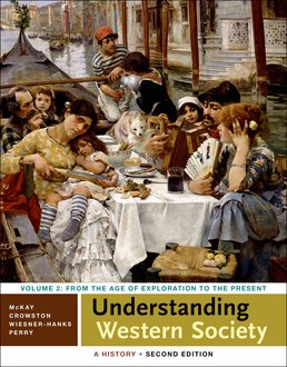 Understanding Western Society: A History, Volume Two 2e & Sources for Western Society, Volume 2 3e by John P. McKay; Clare Haru Crowston; Merry E. Wiesner-Hanks; Joe Perry - Second Edition, 2015 from Macmillan Student Store