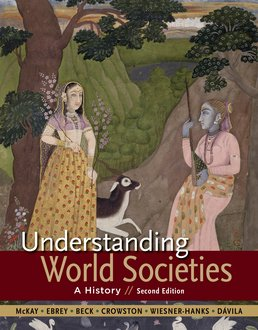 Understanding World Societies, Combined Volume by John P. McKay; Patricia Ebrey Buckley; Roger B. Beck; Clare Haru Crowston; Merry E. Wiesner-Hanks; Jerry Davila - Second Edition, 2015 from Macmillan Student Store