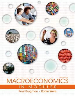 Macroeconomics in Modules by Paul Krugman; Robin Wells - Third Edition, 2015 from Macmillan Student Store